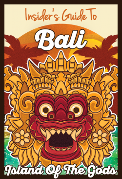 Insider's Guide to Bali, Island of The Gods: By Locals & Regular Travelers